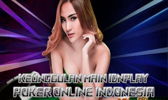 Keunggulan Main Poker Online Situs IDNPLAY