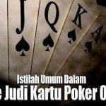 Istilah Umum Dalam Game Judi Kartu Poker Online