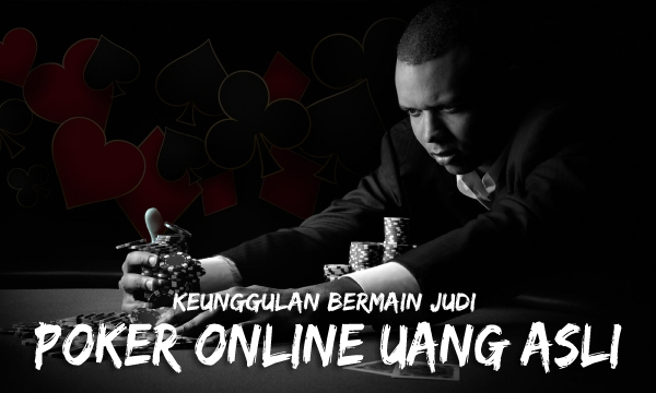 Keunggulan Bermain Judi Poker Online Uang Asli